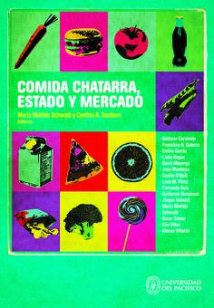 Título: Comida chatarra, Estado y mercado. Editoras: María Matilde Schwalb y Cynthia A. Sanborn. Lima, 2013. Mayor información en http://www.up.edu.pe/catalogo/Paginas/TIE/Detalle.aspx?IdElemento=448