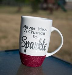 Glitter Mug / Never Miss A Chance To Sparkle by TheGlitterBar