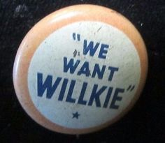 We Want Willkie for President pin 1940 Presidential politics political button