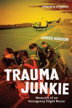Trauma Junkie: Memoirs of an Emergency Flight Nurse Firef