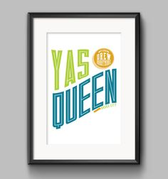 YAS QUEEN - Broad City Quote Poster by Shaileyann on Etsy