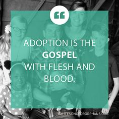 Adoption is the gospel with flesh and blood.
