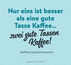 Nur eins ist besser als eine gute Tasse Kaffee... zwei gute Tassen Kaffee  #kaffee #coffee #quote