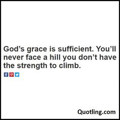God's grace is sufficient. You'll never face a hill you don't have the strength to climb - Joel Osteen Quote