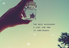 It's true ... I need to be more confident with myself. and yes, I am a girl.