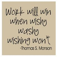 Work will win when wishy washy wishing won't.