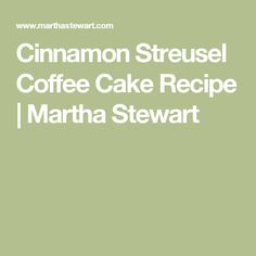 Cinnamon Streusel Coffee Cake Recipe | Martha Stewart