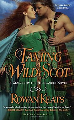 Taming a Wild Scot: A Claimed by the Highlander Novel by Rowan Keats. Get swept away by daring romance in the first novel in the Claimed by the Highlander series. In the Highlands of Scotland, plays for power are fought without rules, treachery and intrigue hold court, and, in one woman's heart, danger stirs as relentlessly as passion... Wrongfully accused of murder and left to die in a hellish Highland dungeon, Ana Bisset has lost all hope of freedom. But the beautiful healer's luck…