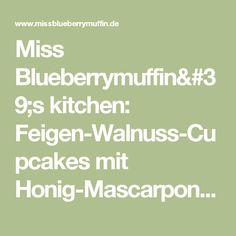 Miss Blueberrymuffin's kitchen: Feigen-Walnuss-Cupcakes mit Honig-Mascarpone-Frosting