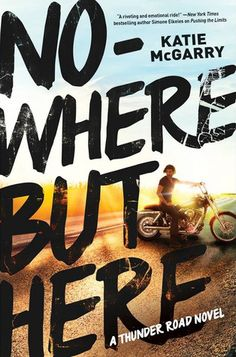 REVIEW, EXCERPT & GIVEAWAY: NOWHERE BUT HERE (THUNDER ROAD #1) BY KATIE MCGARRY