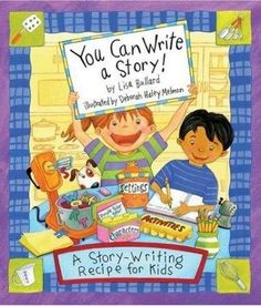 You Can Write a Story: A Story-writing Recipe for Kids