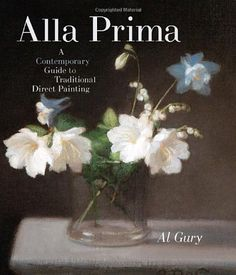Alla Prima: A Contemporary Guide to Traditional Direct Painting by Al Gury http://www.amazon.com/dp/0823098346/ref=cm_sw_r_pi_dp_fsvqub0X25J6D