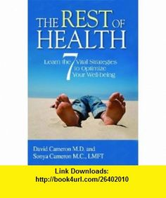 The Rest of Health Learn the 7 Vital Strategies to Optimize your Wellbeing (9781933204963) David Cameron, Sonya Cameron , ISBN-10: 1933204966  , ISBN-13: 978-1933204963 ,  , tutorials , pdf , ebook , torrent , downloads , rapidshare , filesonic , hotfile , megaupload , fileserve