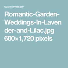 Romantic-Garden-Weddings-In-Lavender-and-Lilac.jpg 600×1,720 pixels