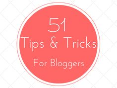 51 tips and tricks for bloggers