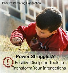 » Power Struggles? 5 Positive DisciplineTools to Transform Your Interactions Positive Parenting Connection
