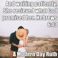 And waiting patiently, She recieved what God promised her. Hebrews 6:13  A Modern Day Ruth (courtesy of @Pinstamatic http://pinstamatic.com)