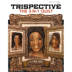 """""""Trispective: The 3-n-1 Quilt"""" by Flora Joy from AQS Publishing. Learn to create a three-dimensional showpiece that demonstrates both technical and artistic abilities."""