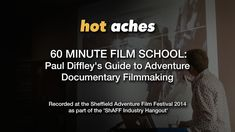 For more information on Hot Aches films see http://hotaches.com/ Here is my attempt to teach you everything you need to know about adventure film making in 6...