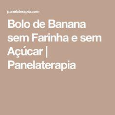 Bolo de Banana sem Farinha e sem Açúcar | Panelaterapia