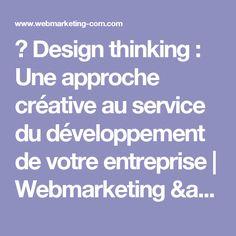 ▷ Design thinking : Une approche créative au service du développement de votre entreprise | Webmarketing & co'm