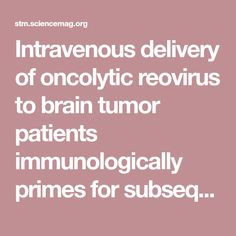 Intravenous delivery of oncolytic reovirus to brain tumor patients immunologically primes for subsequent checkpoint blockade | Science Translational Medicine, 2018