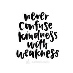 Lesson 84: Never confuse kindness with weakness. // Original hand-lettering by Heather Luscher for Lettered Lessons
