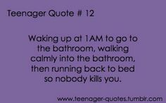 True except also running to the bathroom and cautiously checking it out to make sure no one kills you