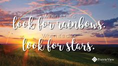 When it rains, look for rainbows. When it's dark, look for stars.