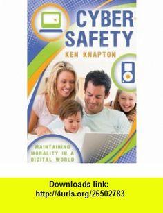 Cyber Safety Maintaining Morality in a Digital World (9781599553160) Ken Knapton, Cedar Fort, Inc. , ISBN-10: 1599553163  , ISBN-13: 978-1599553160 ,  , tutorials , pdf , ebook , torrent , downloads , rapidshare , filesonic , hotfile , megaupload , fileserve