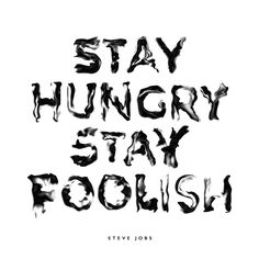 "Steve Jobs: ""Stay hungry, stay foolish."" by Kyle Wilkinson"
