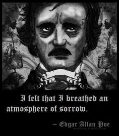 I felt that I breathed an atmosphere of sorrow. | Edgar Allan Poe Picture Quotes | Quoteswave