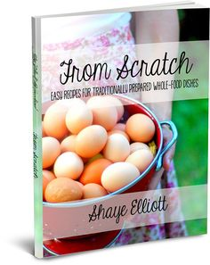 A fantastic resource on learning to cook whole foods, from scratch, for your family   The Elliott Homestead