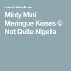 Minty Mini Meringue Kisses @ Not Quite Nigella