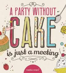a party without a cake is just a meeting - Google Search