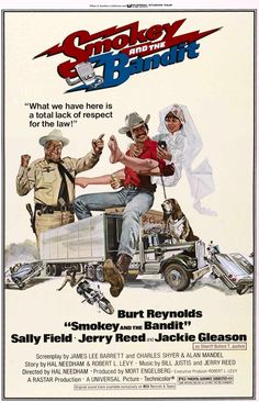 """""""Smokey and the Bandit"""" (1977) Burt Reynolds and Sally Fields are great but Jackie Gleason steals every scene. Every """"sum bitch"""" should watch this movie."""