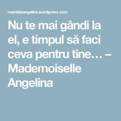Nu te mai gândi la el, e timpul să faci ceva pentru tine… – Mademoiselle Angelina Mai, Boarding Pass, Blog, Blogging