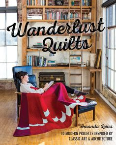 Wanderlust Quilts: 10 Modern Projects Inspired by Classic Art & Architecture by Amanda Leins