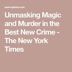 Unmasking Magic and Murder in the Best New Crime - The New York Times