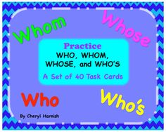 This packet includes 40 task cards practicing WHO, WHOM, WHOSE, and WHO's.  It also includes templates for BINGO so that students can also use the task cards in a game format.  These task cards can be used in centers or as a part of whole class review or instruction.
