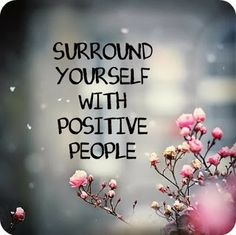 Surrounding yourself with positive people and strong female relationships!