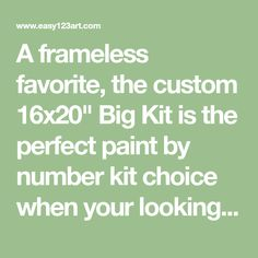 "A frameless favorite, the custom 16x20"" Big Kit is the perfect paint by number kit choice when your looking for big numbers and a big finale. Get the big picture. Includes nice Gift Box and Bow. (Frameless only)"