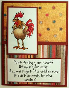 Scratch the Chicken and the word stamp that says: Not feeling your best...... Solde separately. These Stamps are made by Art Impressions Can be purchased out of my ebay store: Pat's Rubber Stamps & Scrapbooks