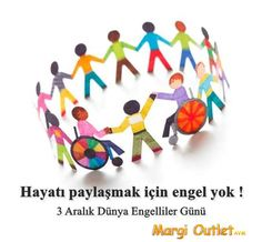 3 Aralık Dünya Engelliler Günü  ''Hayatı paylaşmak için engel yok! ''