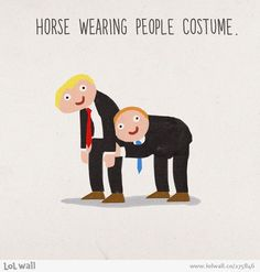 Horse Wearing People Costume....I don't know why this made me laugh so much...