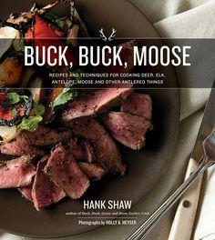 Hank Shaw's Latest: A Cookbook for Deer, Elk, Antelope, Moose & More   Wild Food Girl