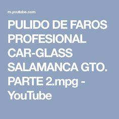 PULIDO DE FAROS PROFESIONAL CAR-GLASS SALAMANCA GTO. PARTE 2.mpg - YouTube