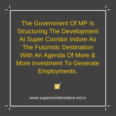 The Government Of MP Is Structuring The #Development At #SuperCorridor #Indore As The Futuristic Destination With An Agenda Of More & More #Investment To Generate Employments.