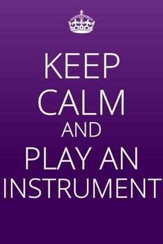Keep Calm and Play an Instrument