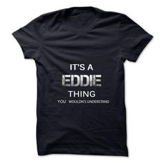 Its A EDDIE Thing.You Wouldns Understand.Awesome Tshirt - #anniversary gift #bestfriend gift. GET YOURS => https://www.sunfrog.com/No-Category/Its-A-EDDIE-ThingYou-Wouldns-UnderstandAwesome-Tshirt-.html?68278